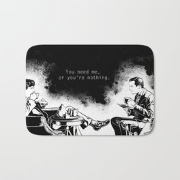 You need me, or you're nothing. Bath Mat