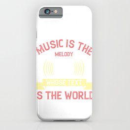 Music is the melody whose text is the world iPhone Case