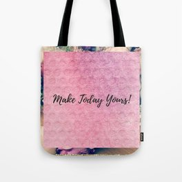 Make today yours! Tote Bag