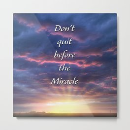 Don't quit before the Miracle Metal Print