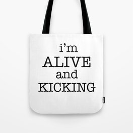 I'M ALIVE AND KICKING Tote Bag
