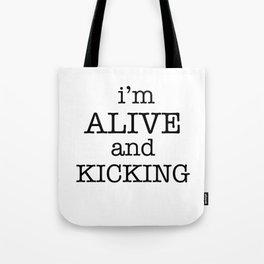 I'M ALIVE AND KICKING Tote Bag