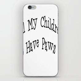 All My Children Have Paws iPhone Skin