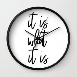 It Is What Is, It's How It Is Quote Wall Clock