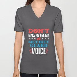 Don't Make Me Use My Security Guard Voice Unisex V-Neck