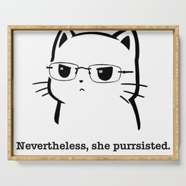 Nevertheless She Purrsisted, she persisted, the future is female, she persisted shirt, persist, she Serving Tray