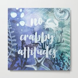 No Crabby Attitudes Metal Print