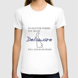 No Matter Where You Roam Delaware Will Always Be Home T-shirt