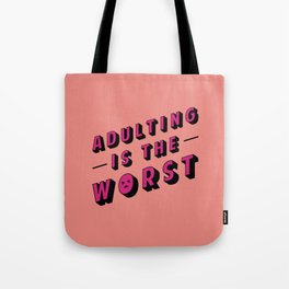 Adulting is the WORST Tote Bag