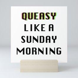 Queasy Like A Sunday Morning Mini Art Print