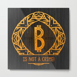 BITCOIN is not a crime! wood Metal Print