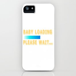 "A Nice Loading Tee For Waiting Persons Saying ""Baby Loading Please Wait"" T-shirt Design Child Birth iPhone Case"