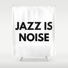 Jazz Is Noise Shower Curtain