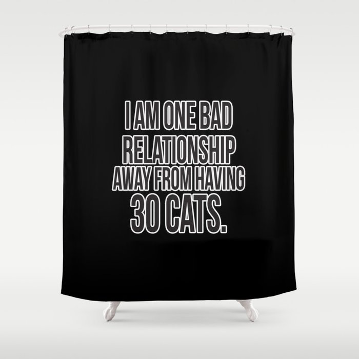 One Bad Relationship Away Shower Curtain
