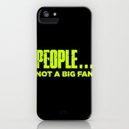 People Not A Big Fan Funny iPhone Case