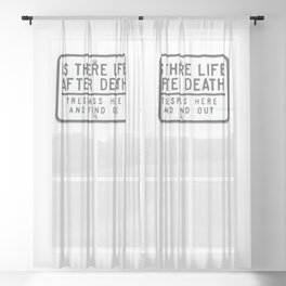 Is there life after death (Trespass here and find out) Sheer Curtain