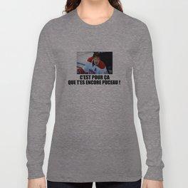 C'est pour ça que t'es encore puceau ! Long Sleeve T-shirt