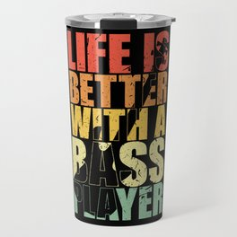 Bassist Gift LIFE IS BETTER WITH A BASS PLAYER Travel Mug