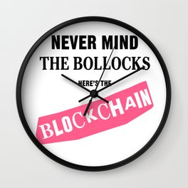 Never Mind the Bollocks Here's the Blockchain Wall Clock