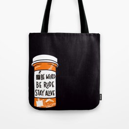 Be Weird, be rude stay alive Tote Bag