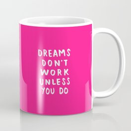 Dreams Don't Work Unless You Do - Pink & White Typography 02 Coffee Mug