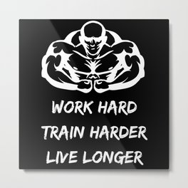 Work Hard, Train Harder, And Live Longer Metal Print