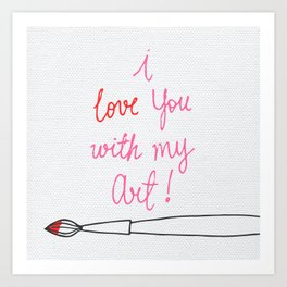 Love you with my Art Art Print