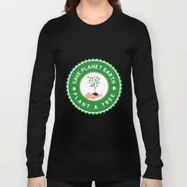 Save Planet Earth - Plant a Tree Long Sleeve T-shirt