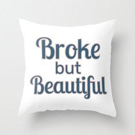 Broke but Beautiful Throw Pillow
