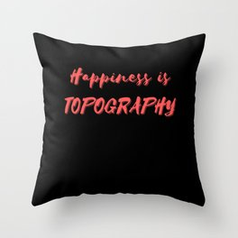 Happiness is Topography Throw Pillow