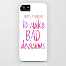 Today's a good day to make bad decisions! iPhone Case