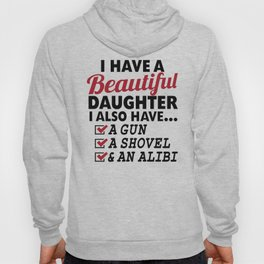 I HAVE A BEAUTIFUL DAUGHTER, I ALSO HAVE A GUN, A SHOVEL AND AN ALIBI Dad Father's Day Gifts Hoody
