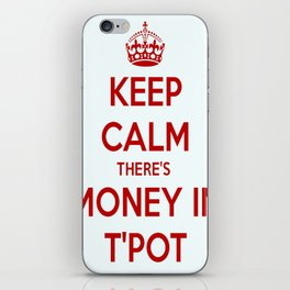 Keep Calm There's Money In T'Pot iPhone Skin