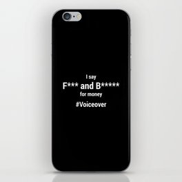 I Say F*** and B***** for money #voiceover iPhone Skin