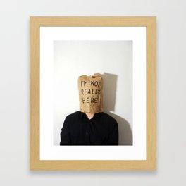 I'm Not Really Here Framed Art Print