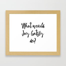 What would Jay Gatsby do? Framed Art Print
