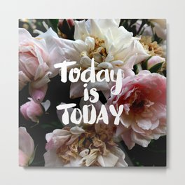 Today Is Today Metal Print