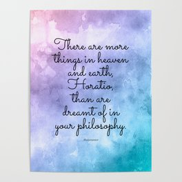 There are more things in heaven and earth, Horatio, than are dreamt of in your philosophy. Poster