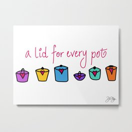 A lid for every pot Metal Print