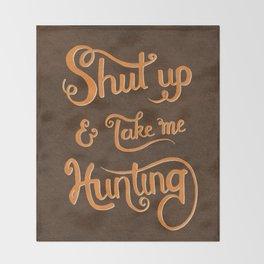 Shut up & take me Hunting Throw Blanket