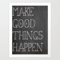 Make Good Things Happen Art Print