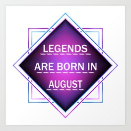 Legends are born in august Art Print