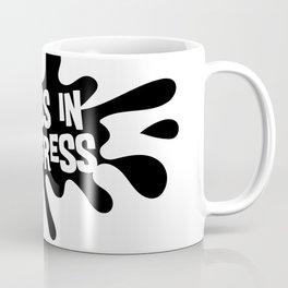 Mess in Progress Coffee Mug