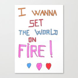 I Wanna Set The World On Fire Canvas Print