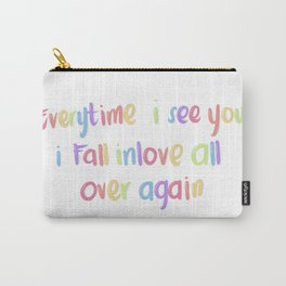 Every time I see you Carry-All Pouch