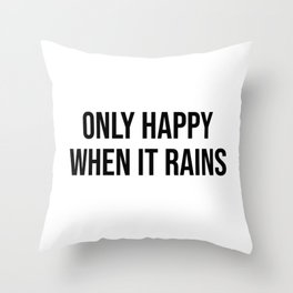 only happy when it rains Throw Pillow