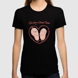 We are a bean team bean couple dream team in love T-shirt