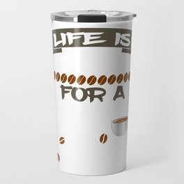 "having so much fun in drinking coffee? Here's the perfect tee for you! ""Life is too short fo a bad  Travel Mug"