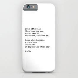 Even After All This Time, Inspirational, Spiritual, Motivational, Hafiz  Quote iPhone Case