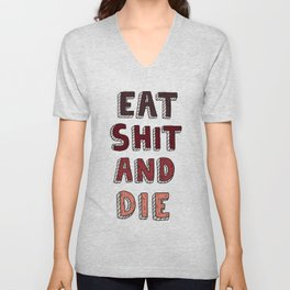 EAT SHIT AND DIE (RED) Unisex V-Neck